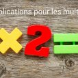 5 applications pour les tables de multiplications