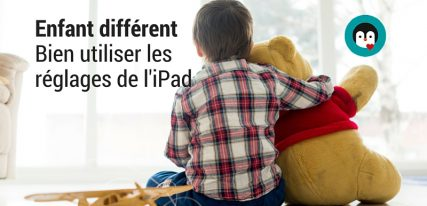 Enfants spéciaux- bien utiliser les réglages de l'iPad