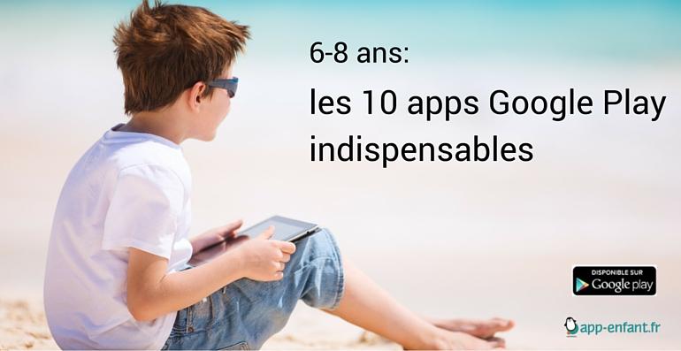 Les 10 apps Google Play indispensables pour les 6-8 ans